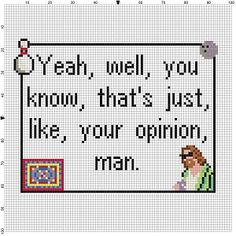 The Big Lebowski - Yeah, well, you know, that's just, like, your opinion, man  - Cross Stitch Pattern - Instant Download by SnarkyArtCompany on Etsy