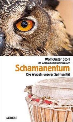 Schamanentum: Die Wurzeln unserer Spiritualität: Amazon.de: Wolf-Dieter Storl, Dirk Grosser: Bücher