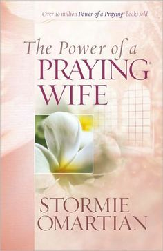 The Power of a Praying Wife by Stormie Omartian.
