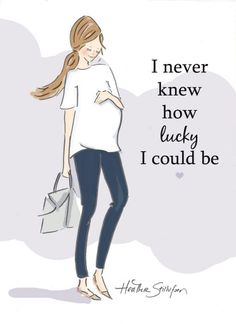 I never knew how lucky I could be.