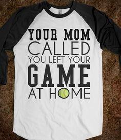 Your mom called left game at home softball tee tshirt t shirt...... haha thats awesome need this for school!