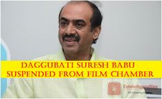 Daggubati Suresh Babu suspended from Film Chamber