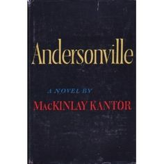 Andersonville by MacKinly Kantor | The ugly story of Union prisoners of war in the Confederate camp at Andersonville, Ga.