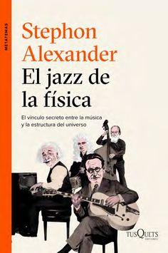 http://articulo.mercadolibre.com.ar/MLA-656570275-stephon-alexander-el-jazz-de-la-fisica-tusquets-marzo-2017-_JM