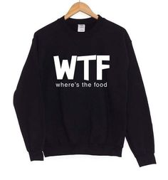 WTF Where's The Food Sweatshirt