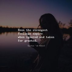 Even the strongest feelings expire when ignored and taken for granted. —via http://ift.tt/2eY7hg4