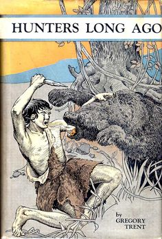 Gregory Trent – Hunters Long Ago: A Boys' Story of Late Paleolithic Times (1937)