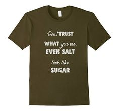 Mens Dont Trust What You See, Even Salt Look Like Sugar 2... https://www.amazon.com/dp/B075R8Q49N/ref=cm_sw_r_pi_awdb_x_T3wWzbPNJSHR2 #trust #sugar #salt #motivation #love