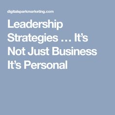 Leadership Strategies … It's Not Just Business It's Personal