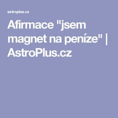 """Afirmace """"jsem magnet na peníze""""   AstroPlus.cz Finance, Economics"""