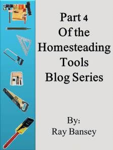 I'm back with Part 4 on the Homesteading Tools Series posts. If you are new to my blog you may want to check out the first three posts at:Part 1, Part 2, and Part 3. Let's continue the list with th...