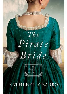 The Pirate Bride By Kathleen Y. Barbo (The Daughter of the Mayflower series) Published by Barbour Books ISBN# . New Books, Good Books, Books To Read, Amazing Books, Historical Fiction Books, Book Of Life, Romance Novels, Writing A Book, Writing Ideas