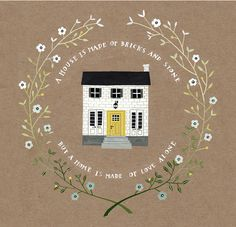 """A house is made of bricks and stone, but a home is made of love alone."" Illustration by Rebekka Seale"