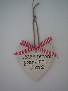 "Heart Shaped Plaque ""Please remove your Jimmy Choo's!"" £3.00"
