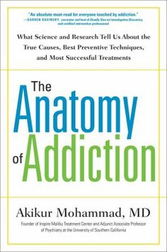 Cover image for The anatomy of addiction : what science and research tell us about the true causes, best preventive techniques, and most successful treatments