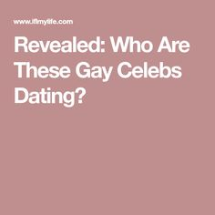 Revealed: Who Are These Gay Celebs Dating?