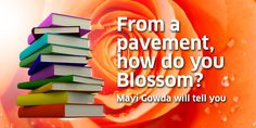 From a pavement, how do you Blossom? Mayi Gowda will tell you
