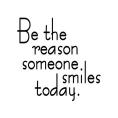 Be The Reason Someone Smiles Today Vinyl Decal - Die Cut Sticker Deep Meaningful Quotes, Short Inspirational Quotes, Inspirational Thoughts, Motivational, Smile Quotes, Happy Quotes, Love Quotes, Quotes Quotes, Wisdom Quotes