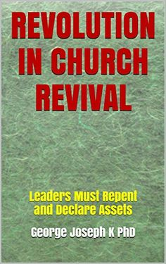 REVOLUTION IN  CHURCH REVIVAL: Leaders Must Repent   and Declare Assets by George Joseph K PhD http://www.amazon.com/dp/B01APDMSEM/ref=cm_sw_r_pi_dp_8TKMwb1D57NG5