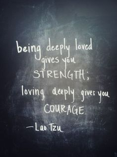 being deeply loved gives you strength courage quote lao tzu