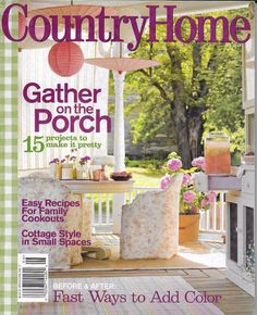 Country Home Magazine House Projects Porch Ideas Family Cookout Recipes Color