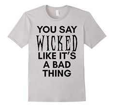 You Say Wicked Like It's A Bad Thing Funny Halloween T-Shirt, http://www.amazon.com/dp/B01M0SUEJL/ref=cm_sw_r_pi_awdm_x_FSHaybP8P689Q