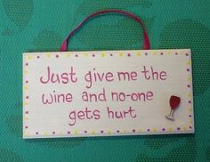 Just give me the wine and no one gets hurt! Wooden plaque by www.facebook.com/handpaintedbyp