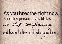 True...be grateful <3