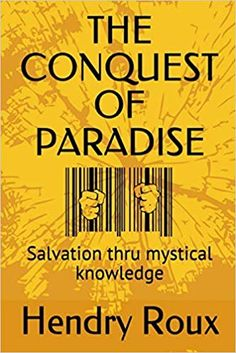 THE CONQUEST OF PARADISE: Salvation thru mystical knowledge (Ascension Series): Hendry Roux, Susan Roux: 9781086919660: Amazon.com: Books Ascension Series, Conquest Of Paradise, Mystic, Knowledge, Amazon, Books, Amazons, Libros, Riding Habit