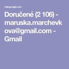 Doručené (2106) - maruska.marchevkova@gmail.com - Gmail