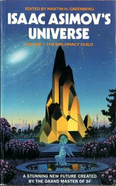 Isaac Asimov's Universe, Volume 1: The Diplomacy Guild. Edited by Martin H. Greenberg (Grafton:1992) Cover artist: Tim White