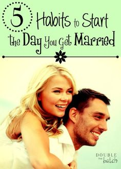Is your happy day right around the corner?  Here are 5 habits you should start the day you get married to start your marriage off right.