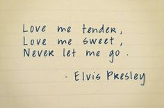 Love me tender ~~ Elvis