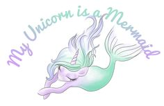 My Unicorn is a Mermaid