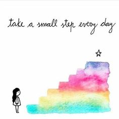 Take a small step every day.