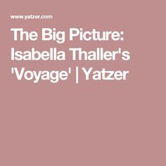 The Big Picture: Isabella Thaller's 'Voyage' | Yatzer