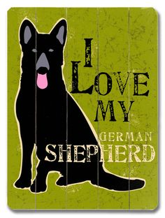 I Love My German Shepherd, on wood.  great for upstairs?