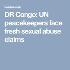 DR Congo: UN peacekeepers face fresh sexual abuse claims