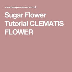 Sugar Flower Tutorial  CLEMATIS FLOWER