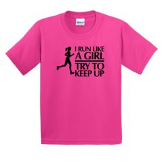 I Run Like a Girl Try To Keep Up Youth T-Shirt