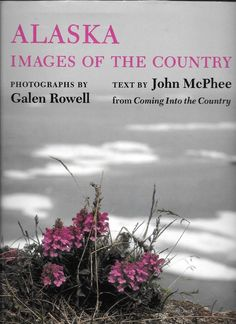 ALASKA IMAGES OF THE COUNTRY BY JOHN McPHEE 1986