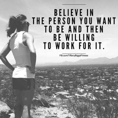 Believe in the person you want to be and make it happen - Motivational and Inspiring Quotes