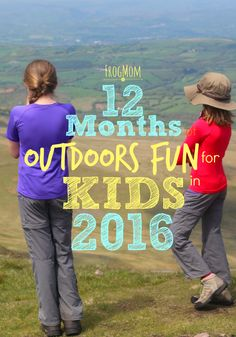 12 months of outdoors fun for kids in 2016. Easy planning tool to make sure that your family enjoys wild time in 2016!