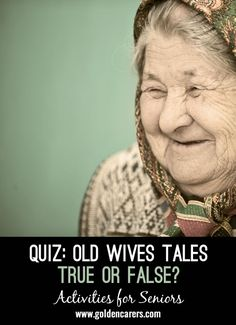 Old Wives Tales - True or False?: Old wives tales are widely held traditional beliefs that are now thought to be unscientific or incorrect. Nevertheless, many old wives tales have been scientifically proven to be true! Can you guess which ones? Assisted Living Activities, Nursing Home Activities, Cognitive Activities, Alzheimers Activities, Physical Activities, Physical Education, Trivia For Seniors, Games For Senior Citizens, Senior Citizen Activities