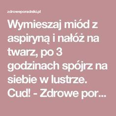 Wymieszaj miód z aspiryną i nałóż na twarz, po 3 godzinach spójrz na siebie w lustrze. Cud! - Zdrowe poradniki Beauty Care, Diy Beauty, Beauty Hacks, Health Diet, Health Fitness, Face Massage, Good Advice, How To Know, Face And Body