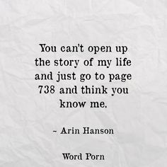 You can't open up the story of my life and just go to page 738 and think you know me. - Arin Hanson (Try Fail) True Quotes, Great Quotes, Quotes To Live By, Motivational Quotes, Inspirational Quotes, Qoutes, This Is Me Quotes, Fool Quotes, 2017 Quotes
