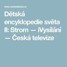 Dětská encyklopedie světa II: Strom — iVysílání — Česká televize