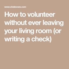 How to volunteer without ever leaving your living room (or writing a check)