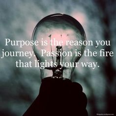 Purpose is the reason you journey. Passion is the fire that lights your way. #travel #quotes