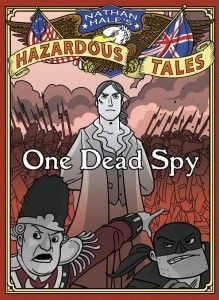 """Nathan Hales Hazardous Tales: One Dead Spy"" By: Nathan Hale; J Graphic Novel - HAL http://find.minlib.net/iii/encore/record/C__Rb3007756"